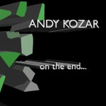 "Andy Kozar, ""On the End..."""