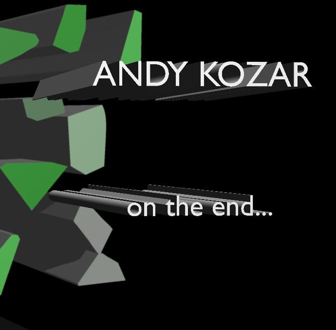 "Andy Kozar, ""On the End..."""